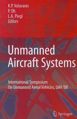 Unmanned Aircraft Systems By Valavanis, Kimon P. (EDT)/ Oh, Paul (EDT)/ Piegl, Les A. (EDT)
